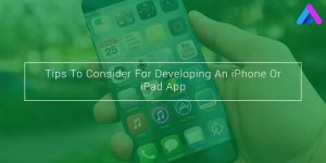 Tips To Consider For Developing An iPhone Or iPad App