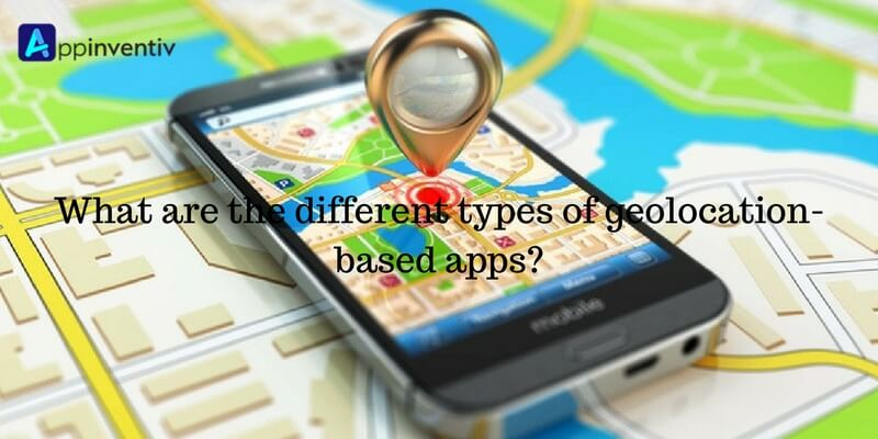 What are the different types of geolocation based apps