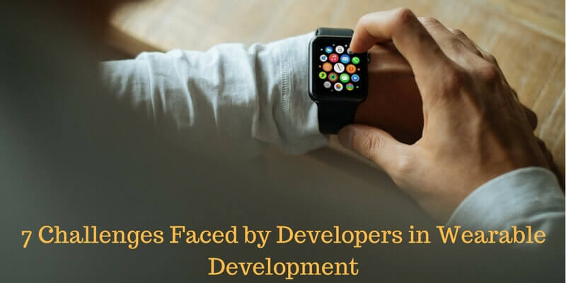 7 Challenges Faced by Developers in Wearable Development