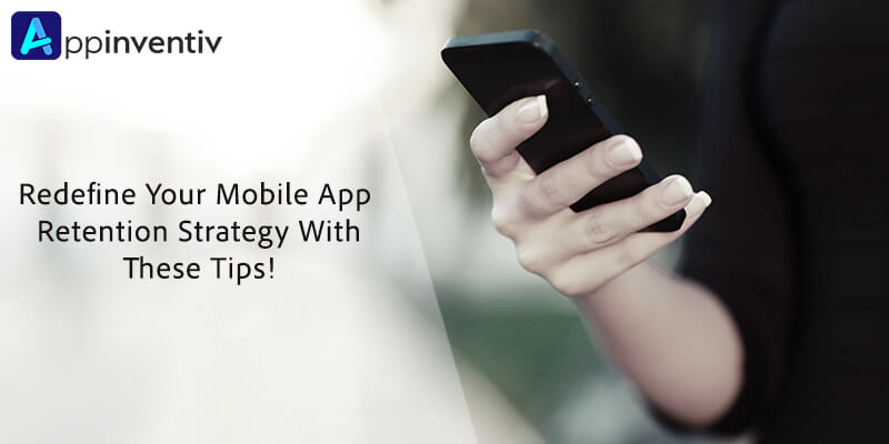 Redefine Your Mobile App Retention Strategy