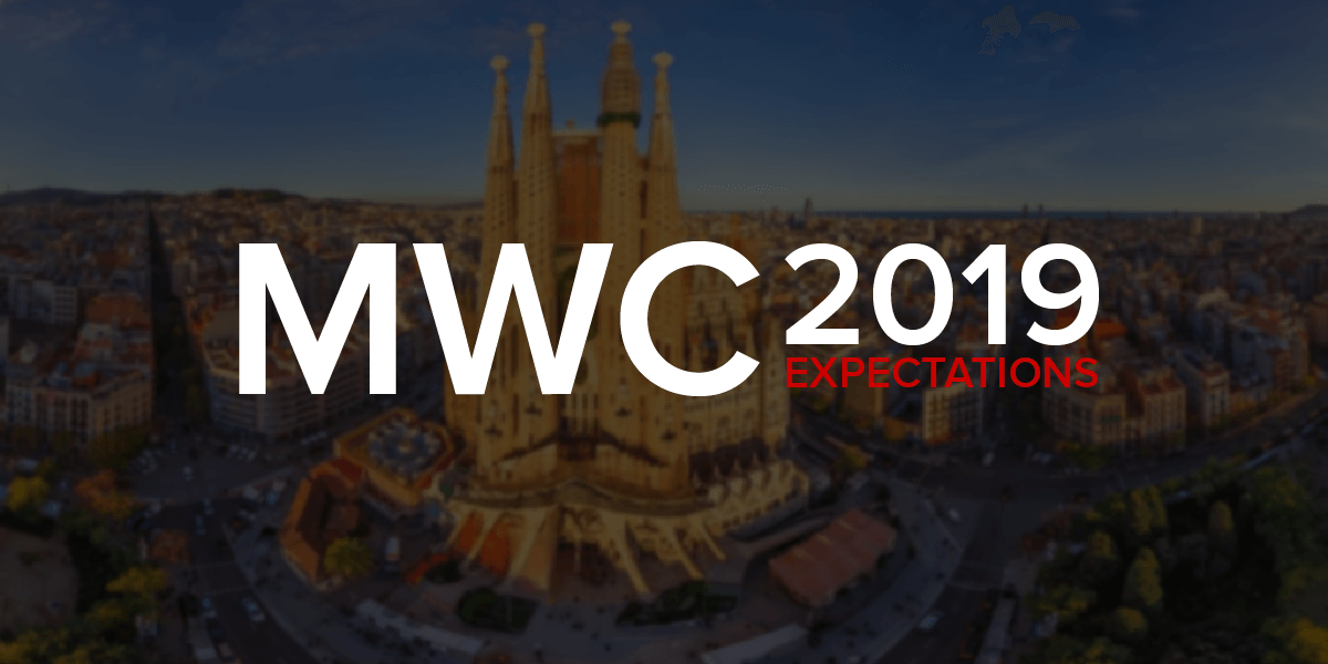 Mobile World Congress 2019 Expectations