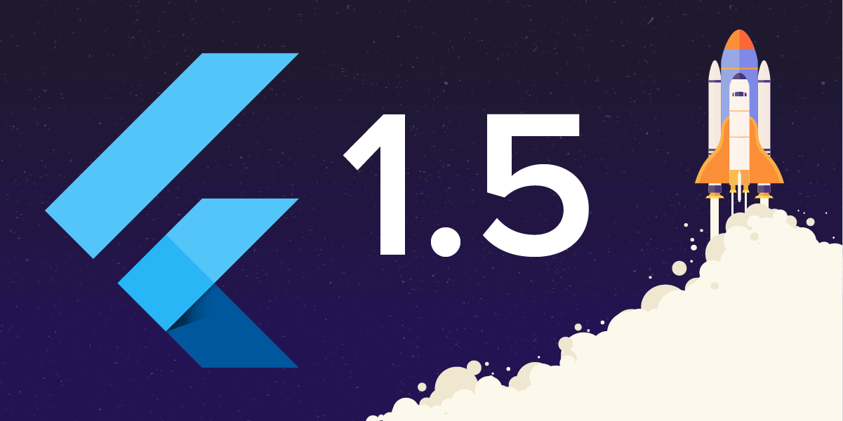 A Lookback Into Flutter 1.5 - The Biggest Google Release of 2019