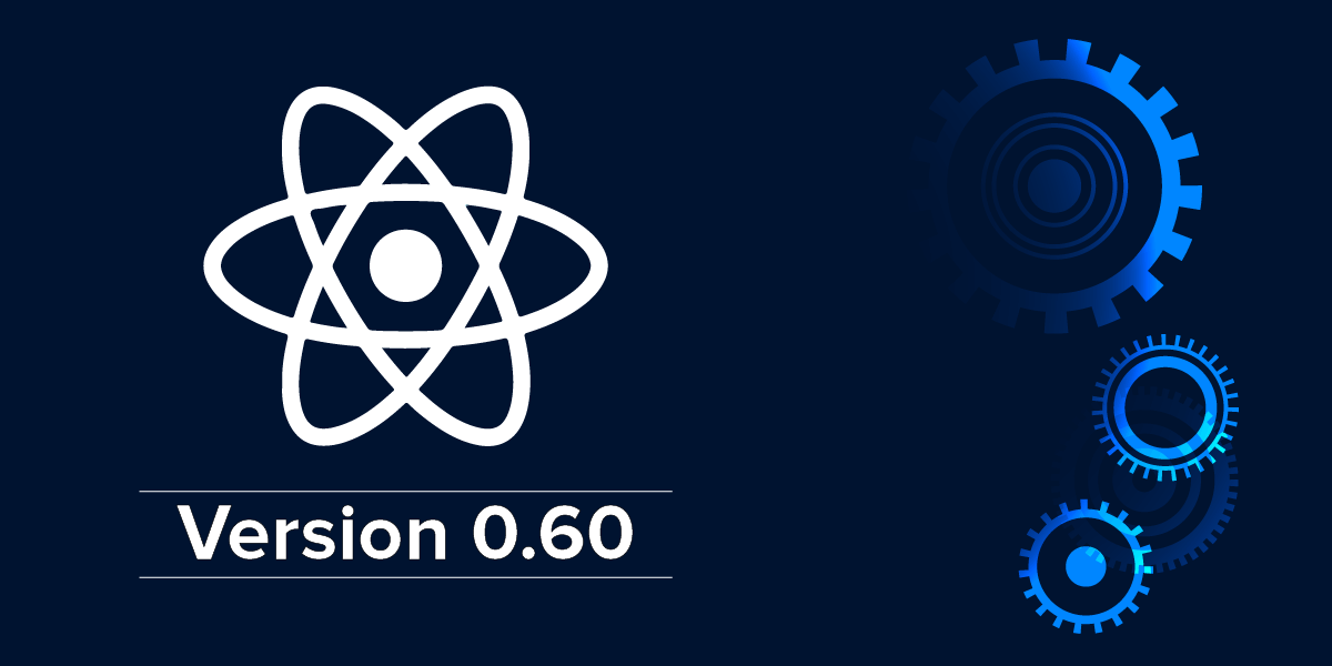 React Native welcomes its new version 0.60 with fascinating updates