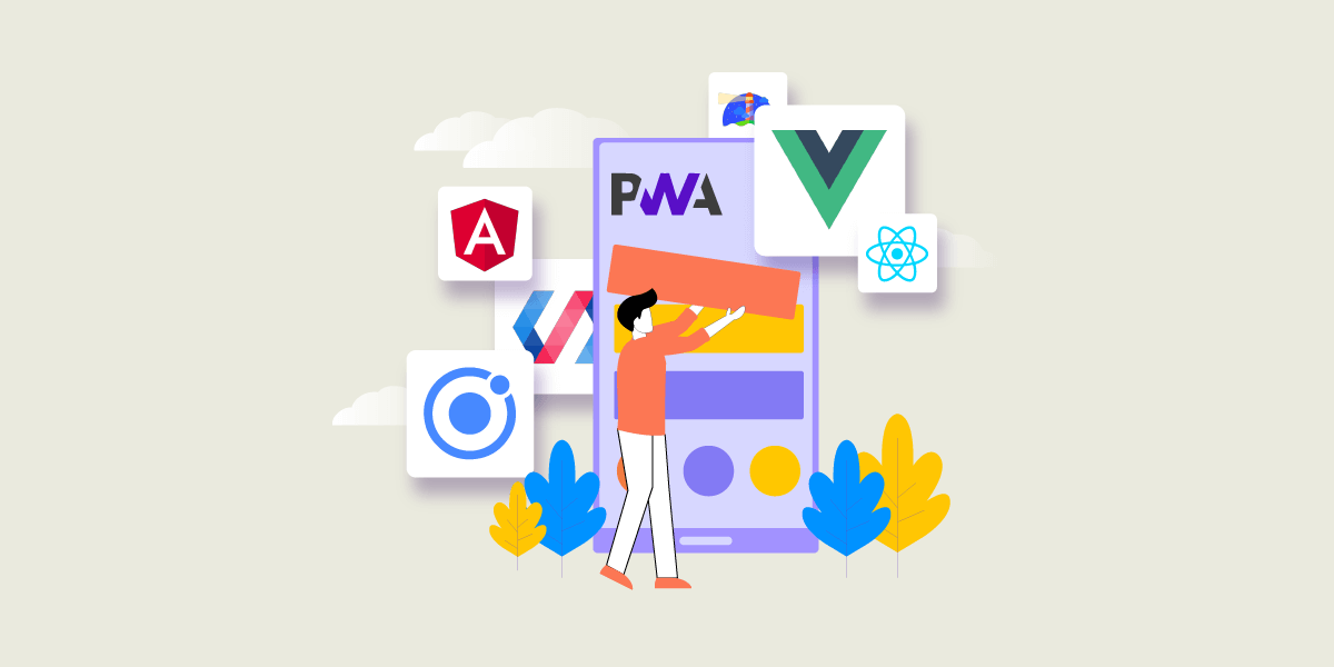 Top 6 Frameworks and Tools To Build Progressive Web Apps