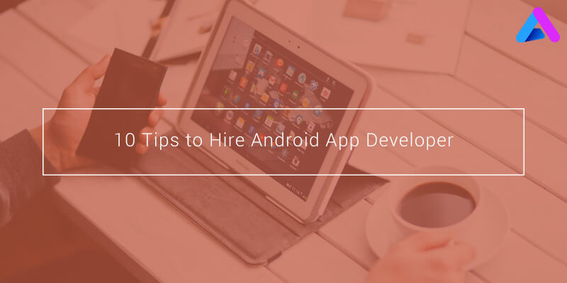 Tips to Hire Android App development Company