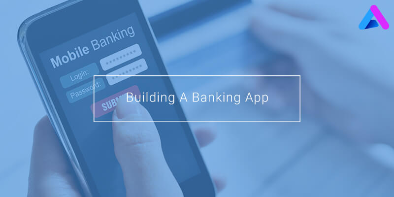 Step by step guide to developing a successful banking app