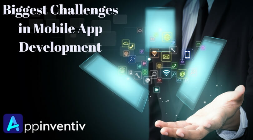 Biggest Challenges in Mobile App Development