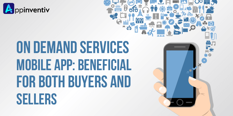 On Demand Services Mobile App Beneficial for Both Buyers and Sellers