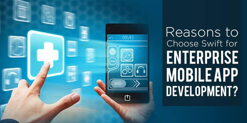 Reasons to Choose Swift for Enterprise Mobile App Development