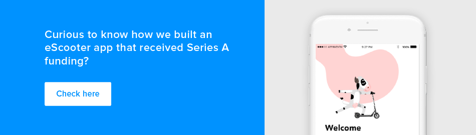 Curious to know how we buils an eScooter app that recieved Series A funding?
