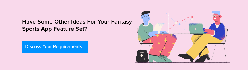 Discuss your requirement for fantasy sports app features