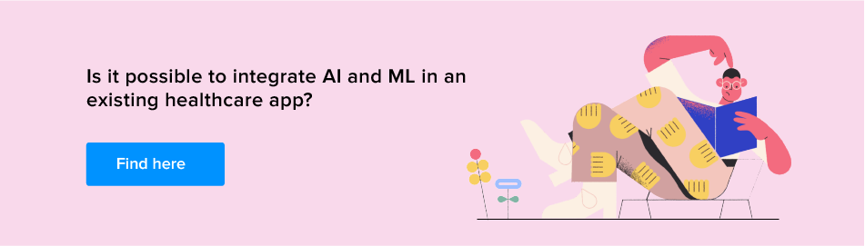 Find here the possiblity of AI and ML in existing healthcare app