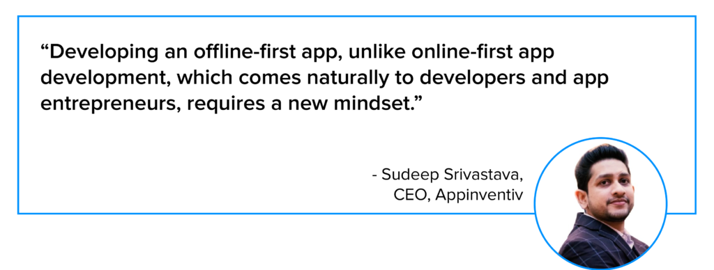 quote by Sudeep srivastava on offline first mobile apps